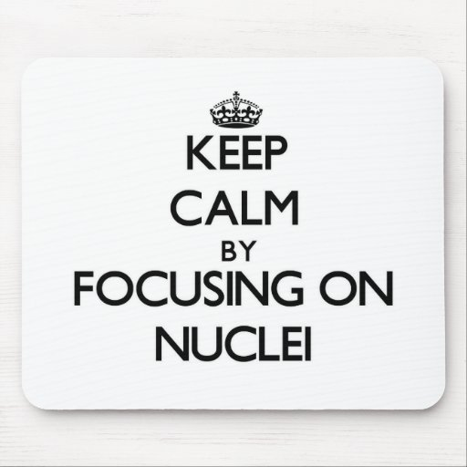 Keep Calm by focusing on Nuclei Mouse Pad