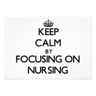 Keep Calm by focusing on Nursing Custom Invite