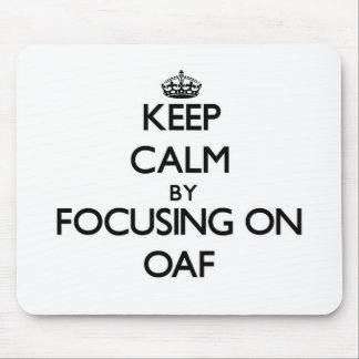 Keep Calm by focusing on Oaf Mouse Pad