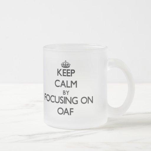 Keep Calm by focusing on Oaf Coffee Mug