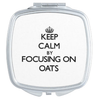 Keep Calm by focusing on Oats Mirror For Makeup
