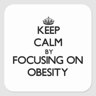 Keep Calm by focusing on Obesity Square Sticker