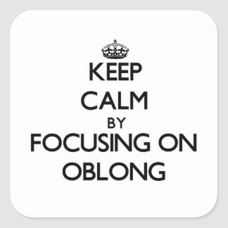 Keep Calm by focusing on Oblong Square Sticker