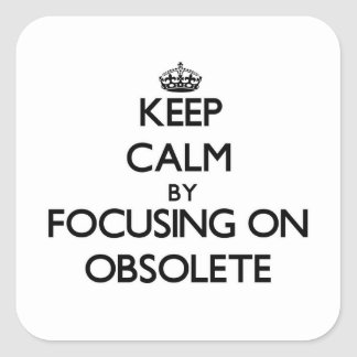 Keep Calm by focusing on Obsolete Square Sticker