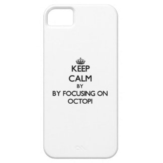 Keep calm by focusing on Octopi iPhone 5 Cases