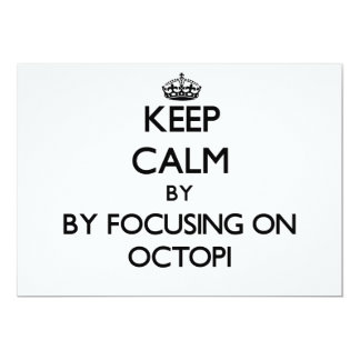 "Keep calm by focusing on Octopi 5"" X 7"" Invitation Card"