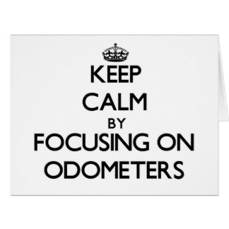 Keep Calm by focusing on Odometers Cards
