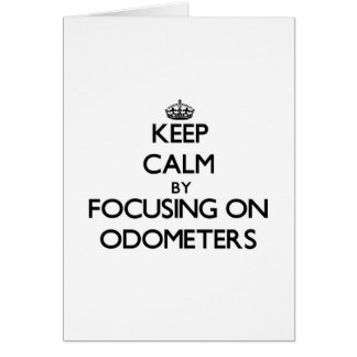 Keep Calm by focusing on Odometers Greeting Card
