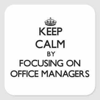 Keep Calm by focusing on Office Managers Square Stickers