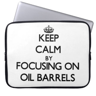 Keep Calm by focusing on Oil Barrels Computer Sleeve