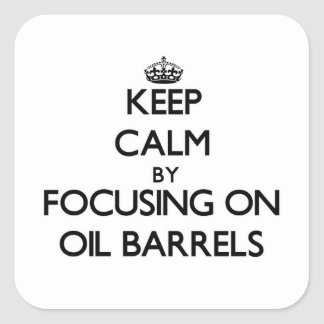Keep Calm by focusing on Oil Barrels Square Sticker