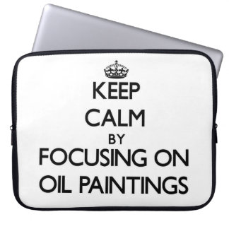 Keep Calm by focusing on Oil Paintings Computer Sleeve