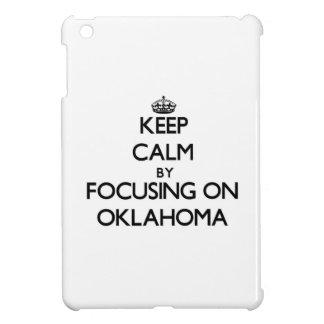 Keep Calm by focusing on Oklahoma iPad Mini Case