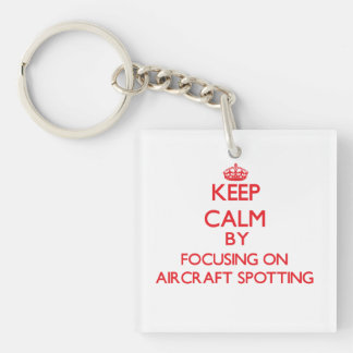 Keep calm by focusing on on Aircraft Spotting Single-Sided Square Acrylic Keychain