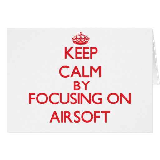 Keep calm by focusing on on Airsoft Greeting Card