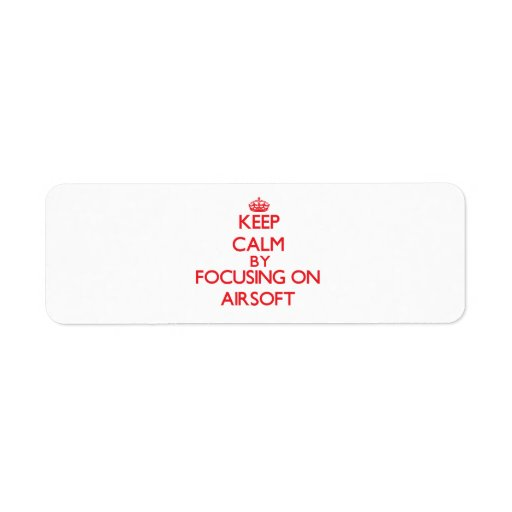 Keep calm by focusing on on Airsoft Custom Return Address Labels