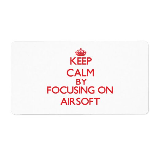 Keep calm by focusing on on Airsoft Custom Shipping Labels