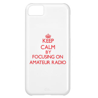 Keep calm by focusing on on Amateur Radio iPhone 5C Case