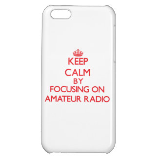 Keep calm by focusing on on Amateur Radio iPhone 5C Covers