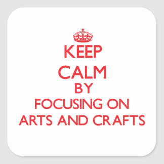 Keep calm by focusing on on Arts And Crafts Sticker