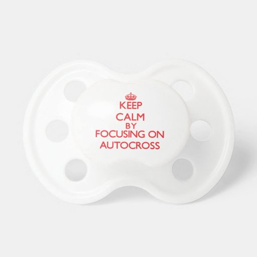 Keep calm by focusing on on Autocross Baby Pacifier