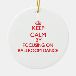 Keep calm by focusing on on Ballroom Dance Double-Sided Ceramic Round Christmas Ornament