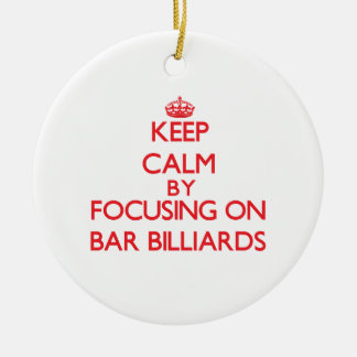 Keep calm by focusing on on Bar Billiards Christmas Tree Ornament