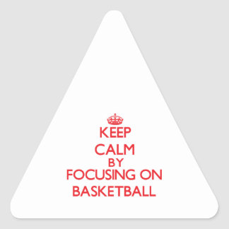 Keep calm by focusing on on Basketball Triangle Sticker