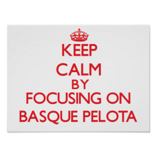 Keep calm by focusing on on Basque Pelota Posters