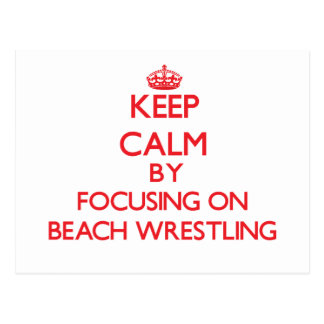 Keep calm by focusing on on Beach Wrestling Post Cards