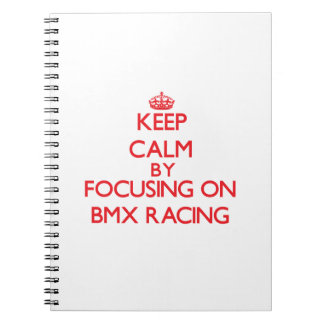 Keep calm by focusing on on Bmx Racing Notebook