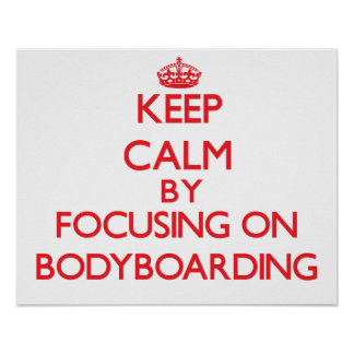 Keep calm by focusing on on Bodyboarding Poster