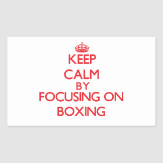 Keep calm by focusing on on Boxing Rectangular Sticker
