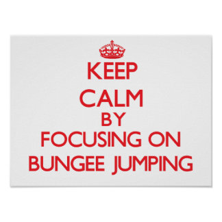 Keep calm by focusing on on Bungee Jumping Print