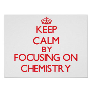 Keep calm by focusing on on Chemistry Poster