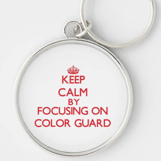 Keep calm by focusing on on Color Guard Key Chain