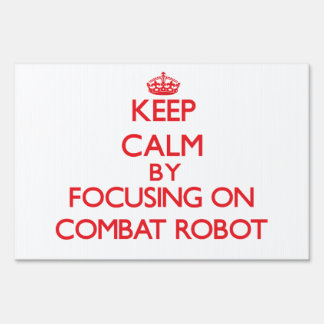 Keep calm by focusing on on Combat Robot Lawn Sign