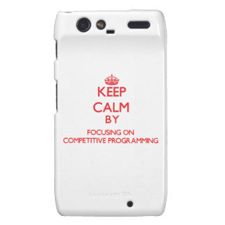 Keep calm by focusing on on Competitive Programmin Motorola Droid RAZR Case