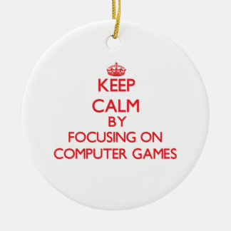 Keep calm by focusing on on Computer Games Ornament
