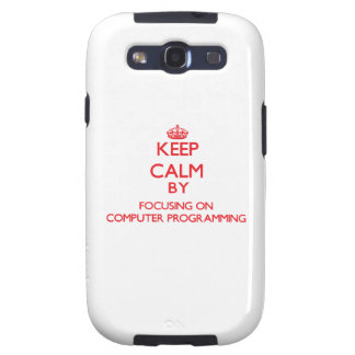Keep calm by focusing on on Computer Programming Samsung Galaxy SIII Case