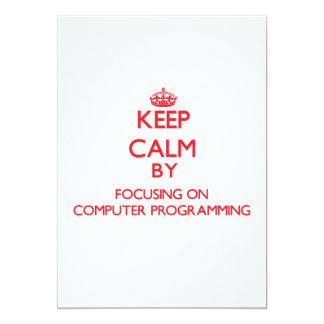 Keep calm by focusing on on Computer Programming Invitation
