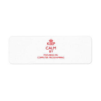 Keep calm by focusing on on Computer Programming Custom Return Address Label