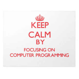 Keep calm by focusing on on Computer Programming Memo Notepads