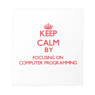 Keep calm by focusing on on Computer Programming Notepads
