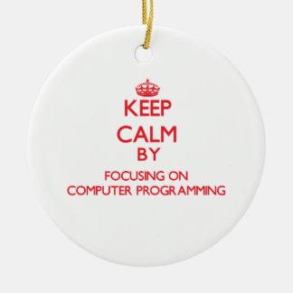 Keep calm by focusing on on Computer Programming Christmas Ornament