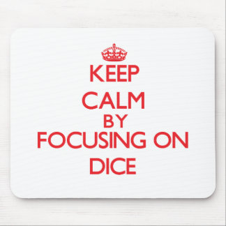 Keep calm by focusing on on Dice Mousepads