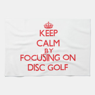 Keep calm by focusing on on Disc Golf Kitchen Towel
