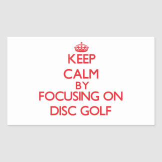 Keep calm by focusing on on Disc Golf Rectangular Stickers