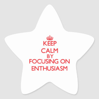 Keep calm by focusing on on Enthusiasm Star Sticker