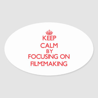 Keep calm by focusing on on Film-Making Oval Sticker
